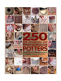 250 Tips, Techniques, and Trade Secrets for Potters each