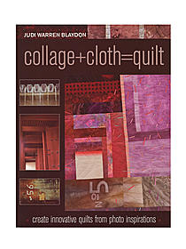 Collage+Cloth=Quilt