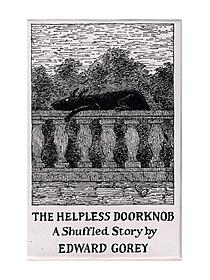 The Helpless Doorknob: A Shuffle Story by Edward Gorey