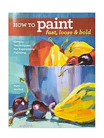 How to Paint Fast, Loose and Bold