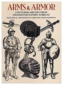 Arms and Armor; A Pictorial Archive from Nineteenth-Century Sources