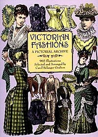 Victorian Fashions; A Pictorial Archive