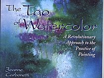 The Tao of Watercolor; A Revolutionary Approach to the Practice of Painting