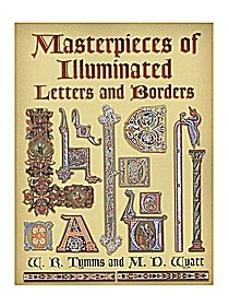 Masterpieces of Illuminated Letters and Borders Masterpieces of Illuminated Letters and Borders