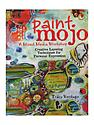 Paint Mojo: A Mixed-Media Workshop