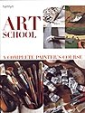 Art School: A Complete Painter's Course